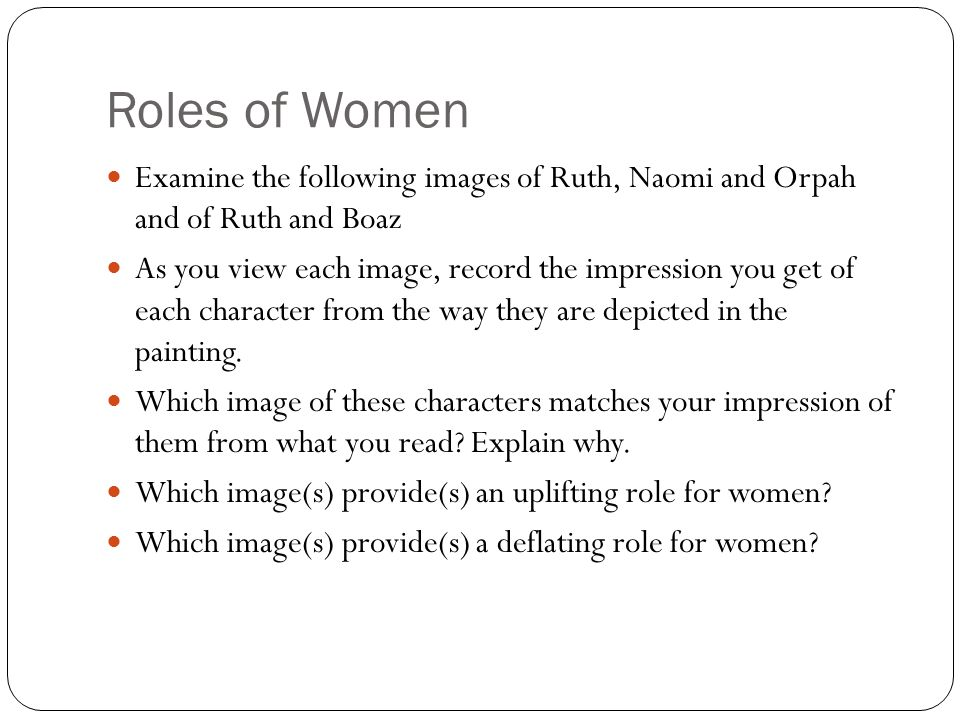 Roles of Women Examine the following images of Ruth, Naomi and Orpah and of Ruth and Boaz.