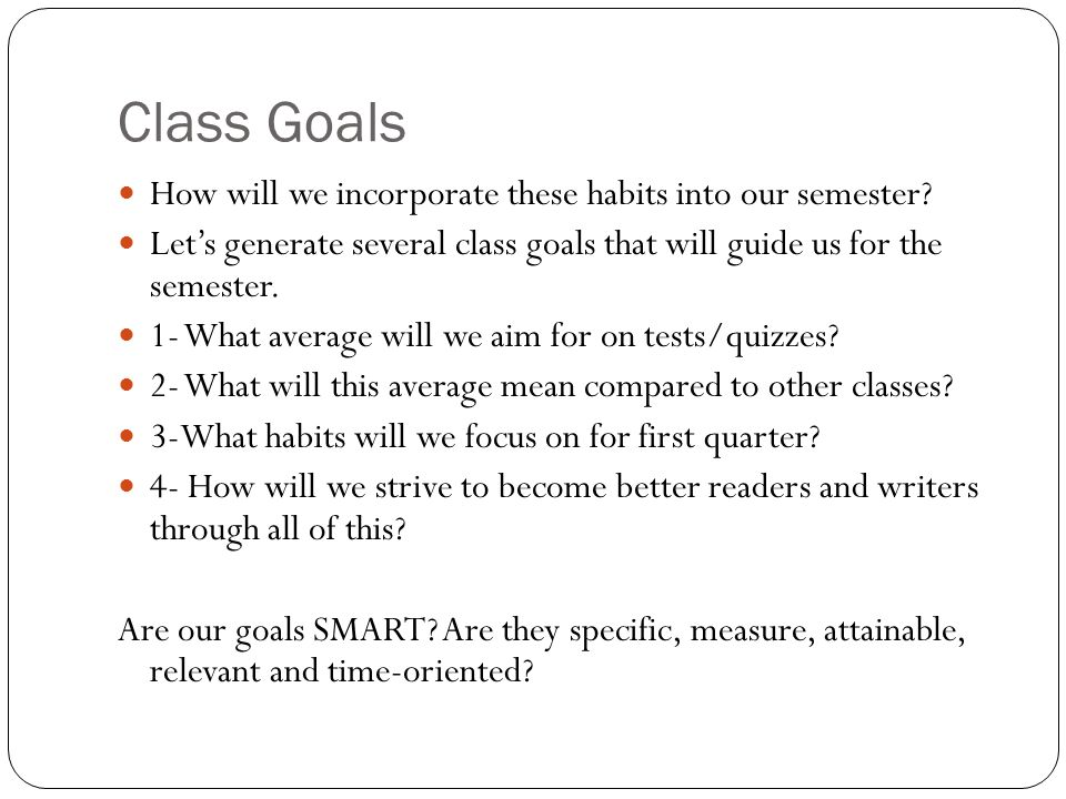 Class Goals How will we incorporate these habits into our semester