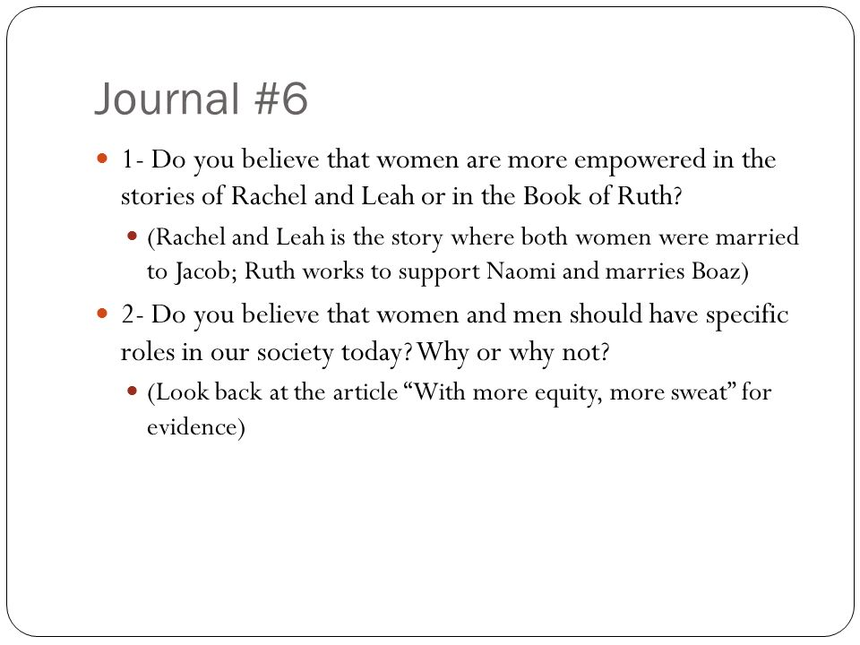 Journal #6 1- Do you believe that women are more empowered in the stories of Rachel and Leah or in the Book of Ruth
