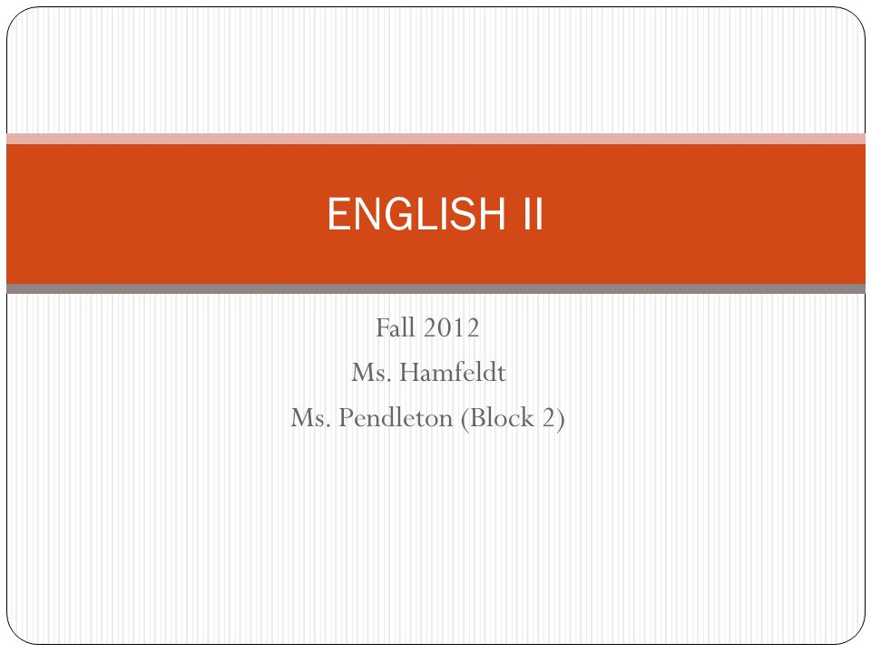 Fall 2012 Ms. Hamfeldt Ms. Pendleton (Block 2)