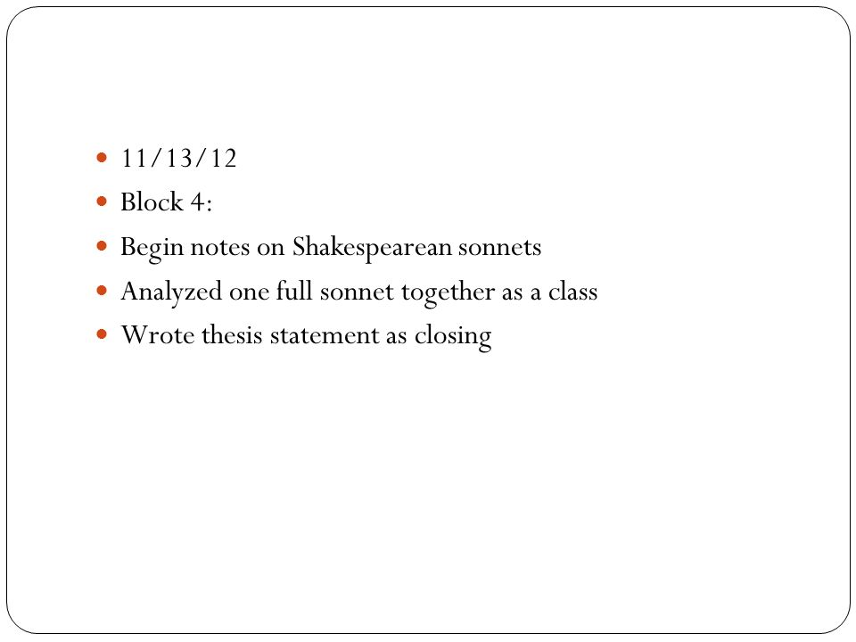 11/13/12 Block 4: Begin notes on Shakespearean sonnets. Analyzed one full sonnet together as a class.
