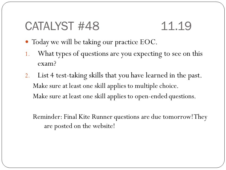 CATALYST #48 11.19 Today we will be taking our practice EOC.