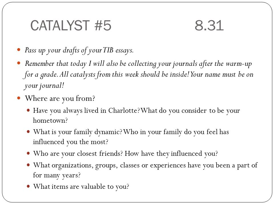 CATALYST # Pass up your drafts of your TIB essays.