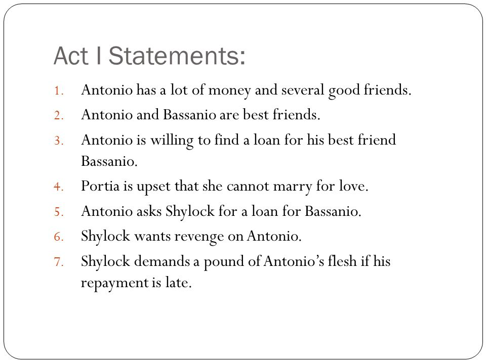 Act I Statements: Antonio has a lot of money and several good friends.