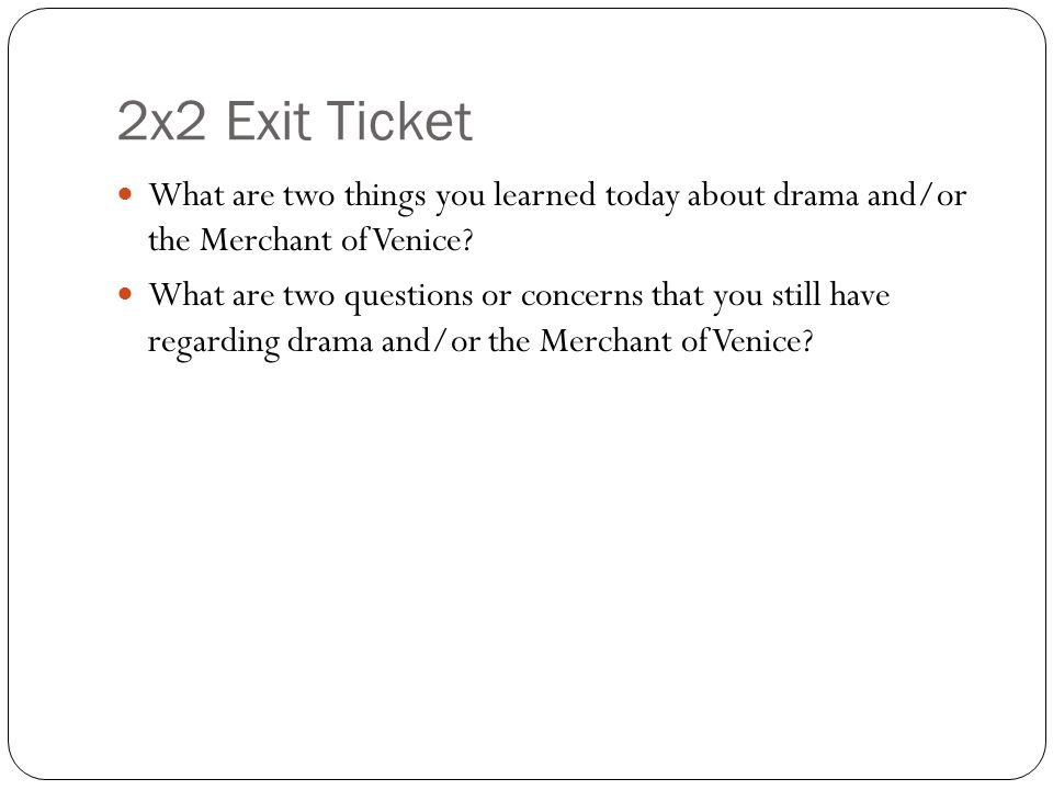 2x2 Exit Ticket What are two things you learned today about drama and/or the Merchant of Venice