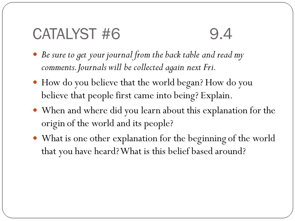 CATALYST #6 9.4 Be sure to get your journal from the back table and read my comments. Journals will be collected again next Fri.