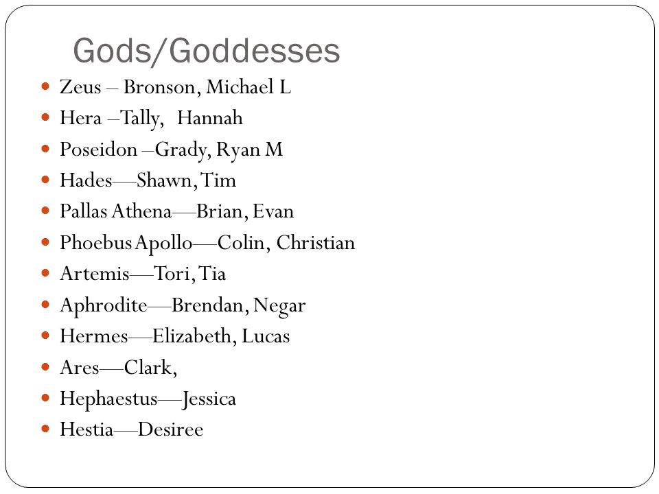 Gods/Goddesses Zeus – Bronson, Michael L Hera –Tally, Hannah