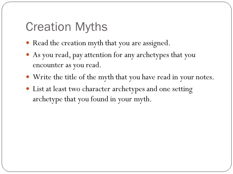Creation Myths Read the creation myth that you are assigned.
