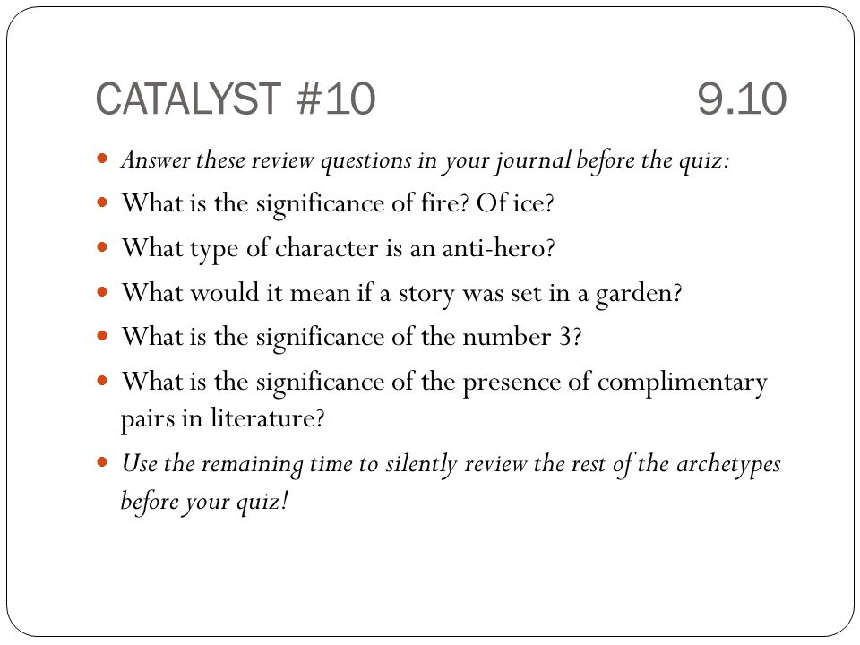 CATALYST # Answer these review questions in your journal before the quiz: What is the significance of fire Of ice