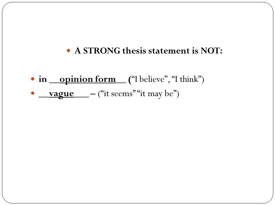 A STRONG thesis statement is NOT: