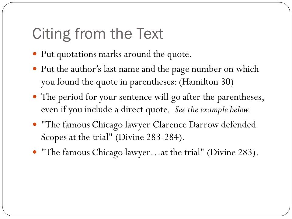 Citing from the Text Put quotations marks around the quote.