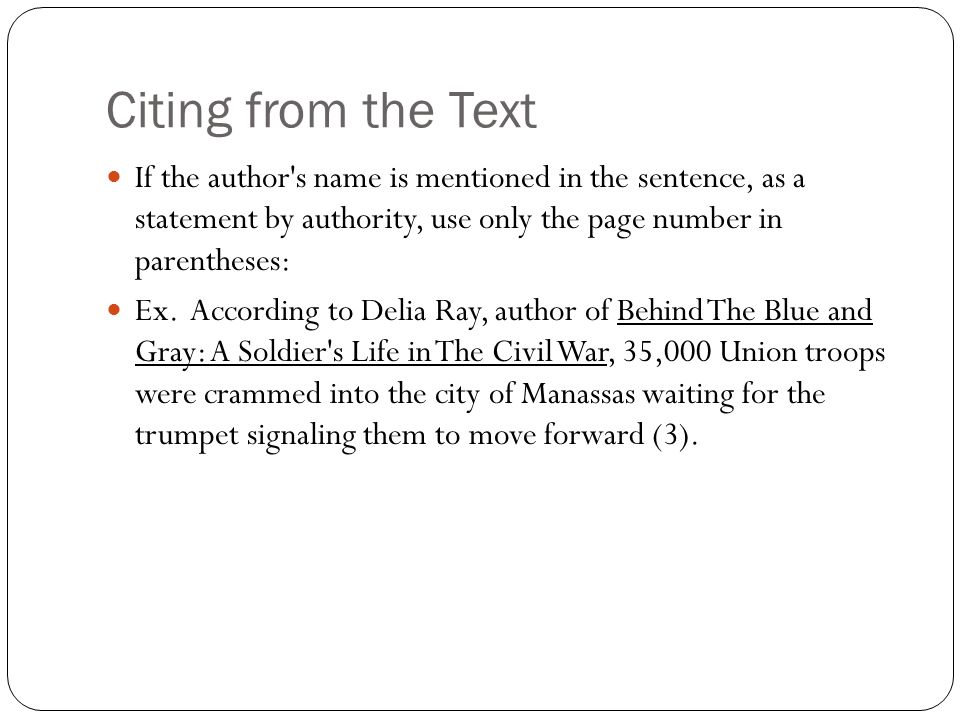 Citing from the Text If the author s name is mentioned in the sentence, as a statement by authority, use only the page number in parentheses: