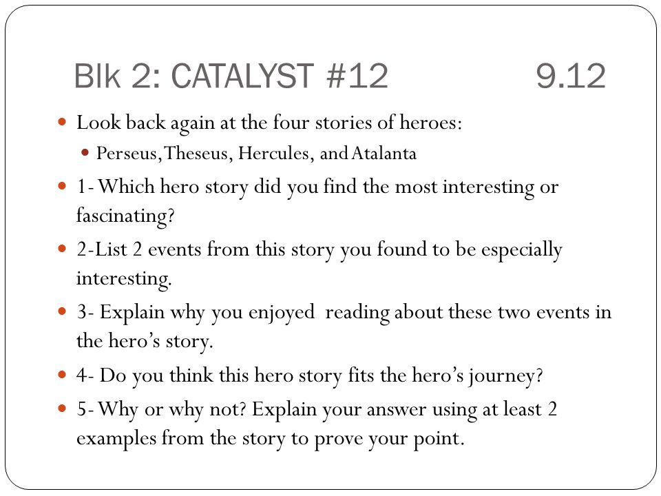 Blk 2: CATALYST # Look back again at the four stories of heroes: Perseus, Theseus, Hercules, and Atalanta.