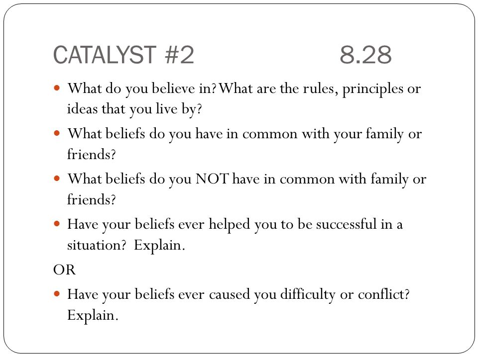 CATALYST # What do you believe in What are the rules, principles or ideas that you live by