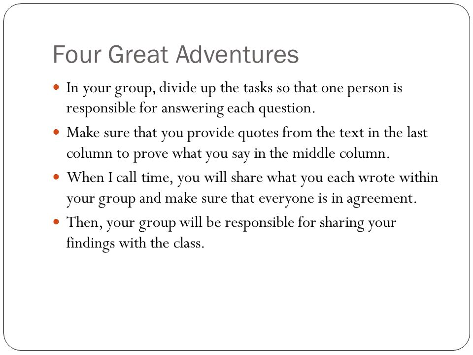 Four Great Adventures In your group, divide up the tasks so that one person is responsible for answering each question.
