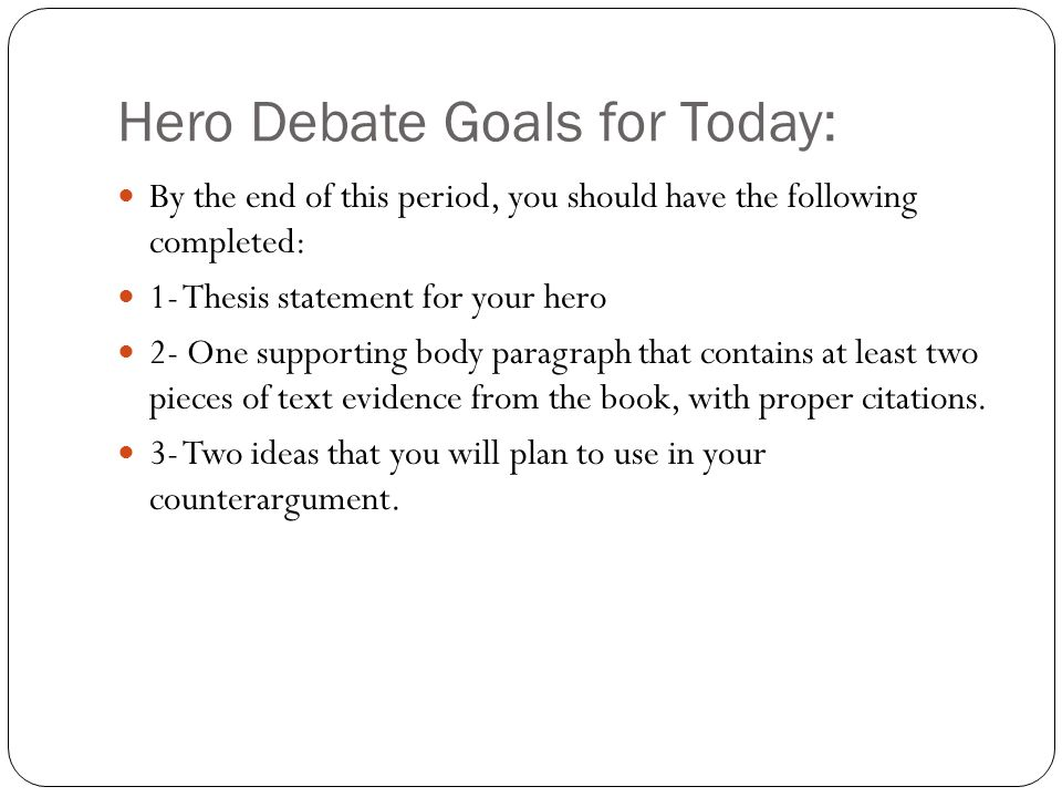Hero Debate Goals for Today: