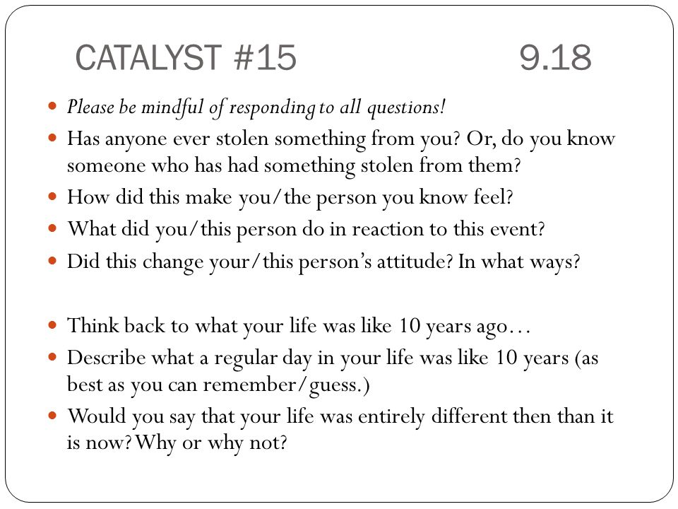 CATALYST #15 9.18 Please be mindful of responding to all questions!