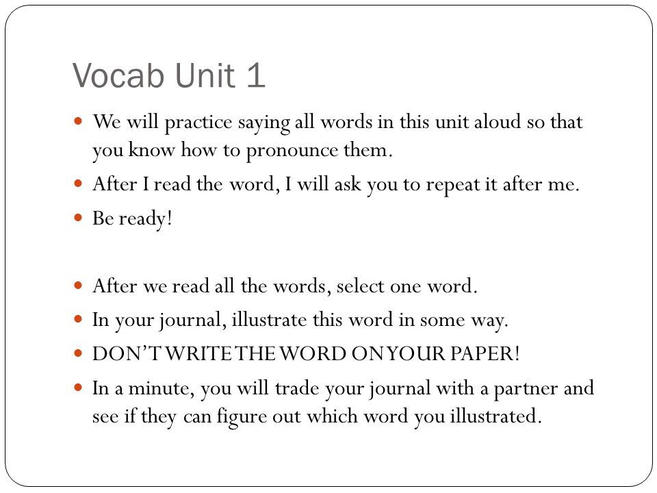 Vocab Unit 1 We will practice saying all words in this unit aloud so that you know how to pronounce them.