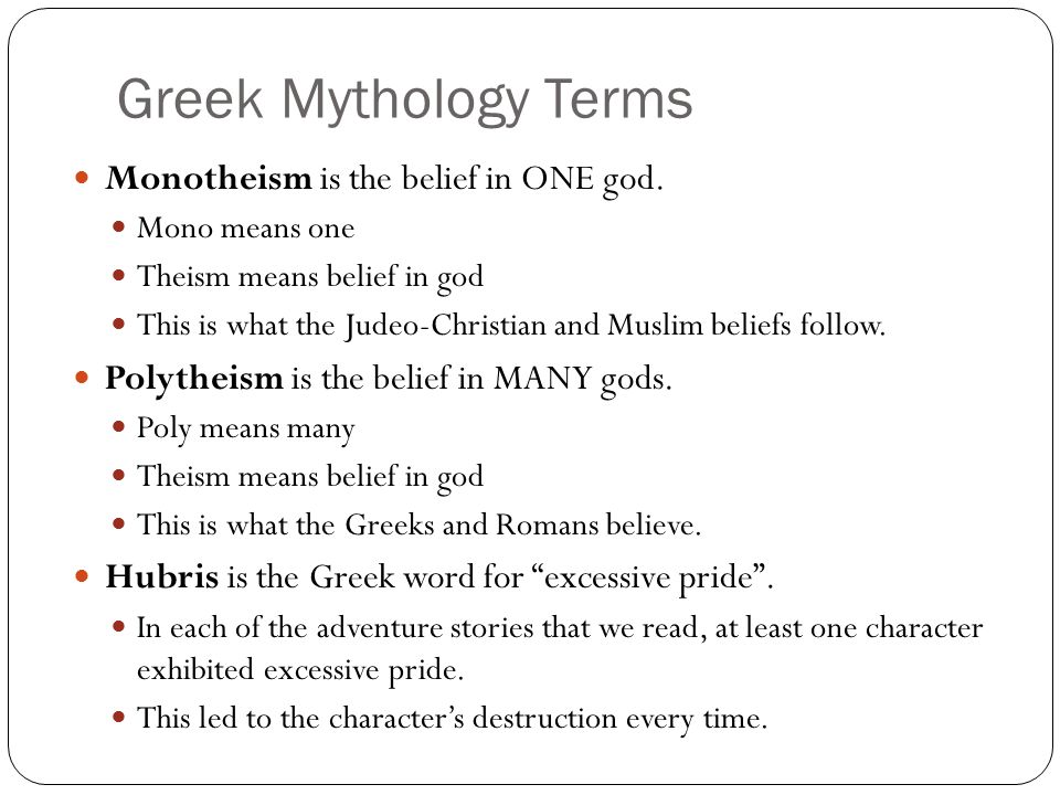 Greek Mythology Terms Monotheism is the belief in ONE god.