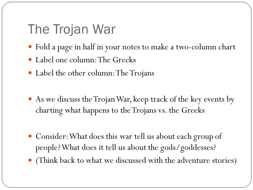 The Trojan War Fold a page in half in your notes to make a two-column chart. Label one column: The Greeks.