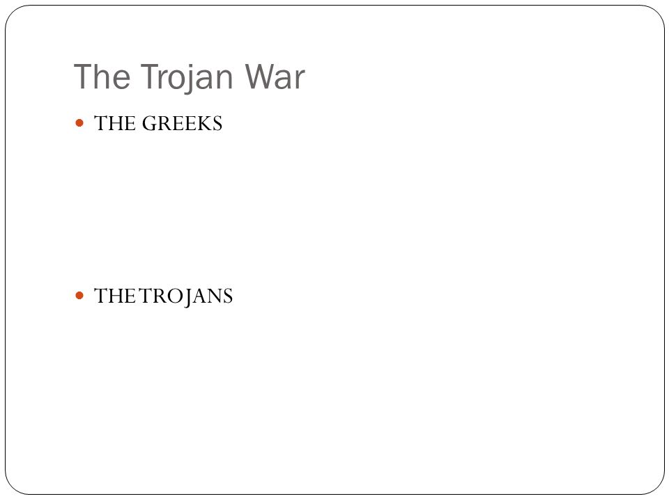 The Trojan War THE GREEKS THE TROJANS