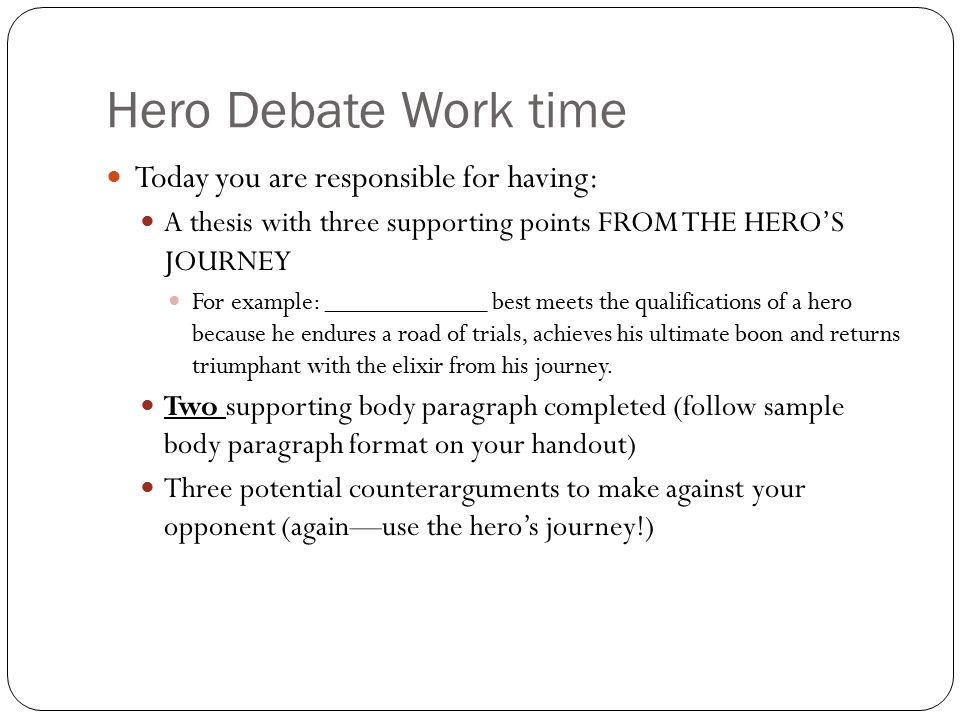 Hero Debate Work time Today you are responsible for having: