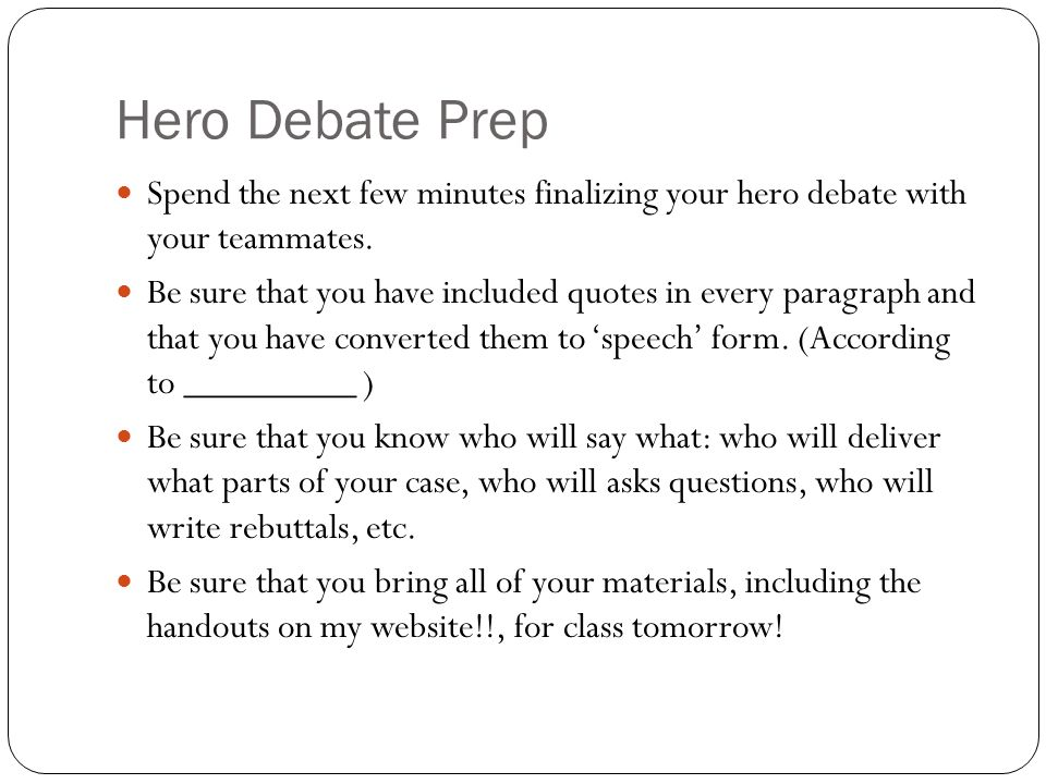 Hero Debate Prep Spend the next few minutes finalizing your hero debate with your teammates.