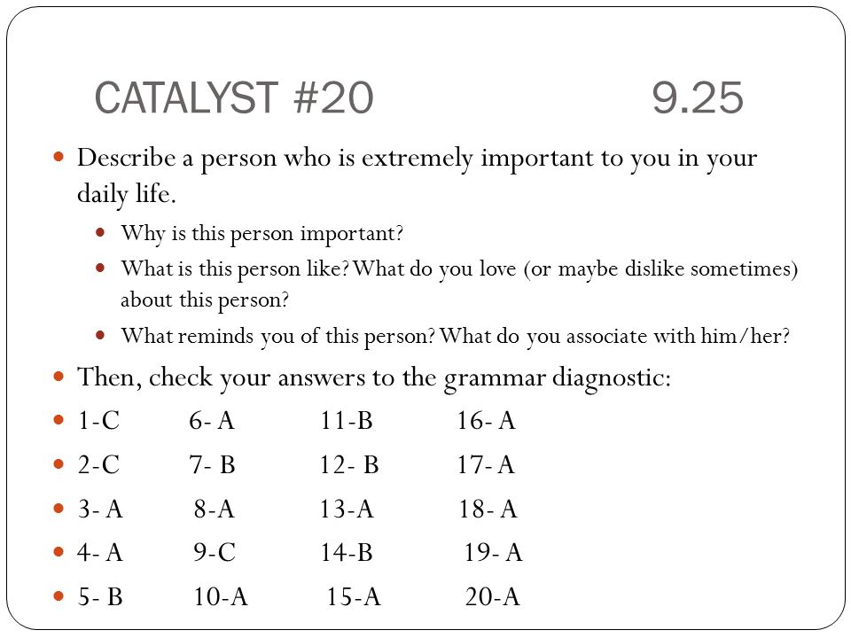CATALYST #20 9.25 Describe a person who is extremely important to you in your daily life. Why is this person important