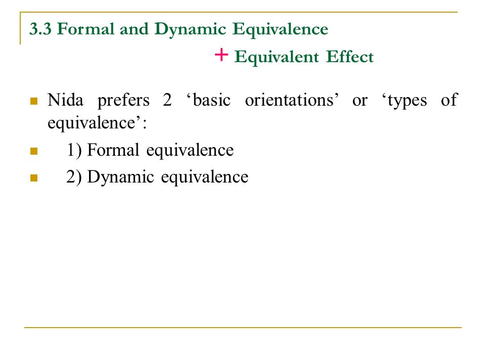 dynamic and formal equivalence 2 essay 2toward a theory of translation 14 c- approaches to translation 25 chapter  two:  summary and findings 167  equivalence is almost never produced  by the formal  correspondence vs dynamic—equivalence' (nida), and 'overt vs.