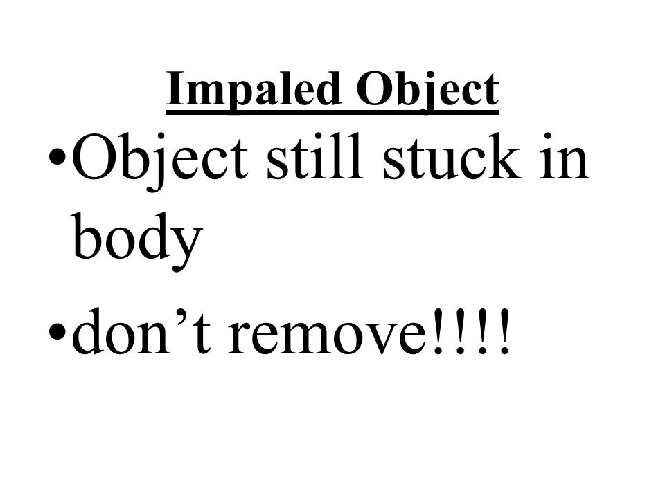 Object still stuck in body don't remove!!!!