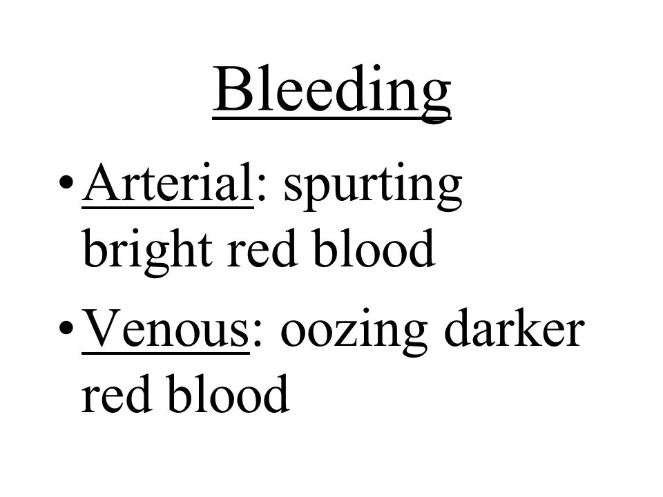 Bleeding Arterial: spurting bright red blood