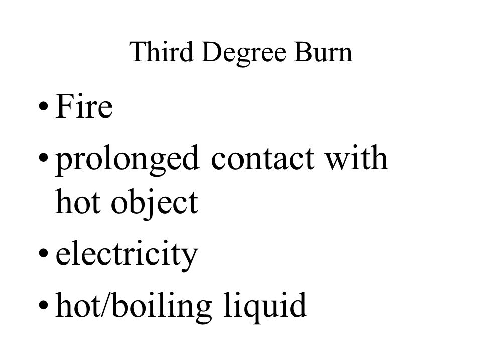 prolonged contact with hot object electricity hot/boiling liquid