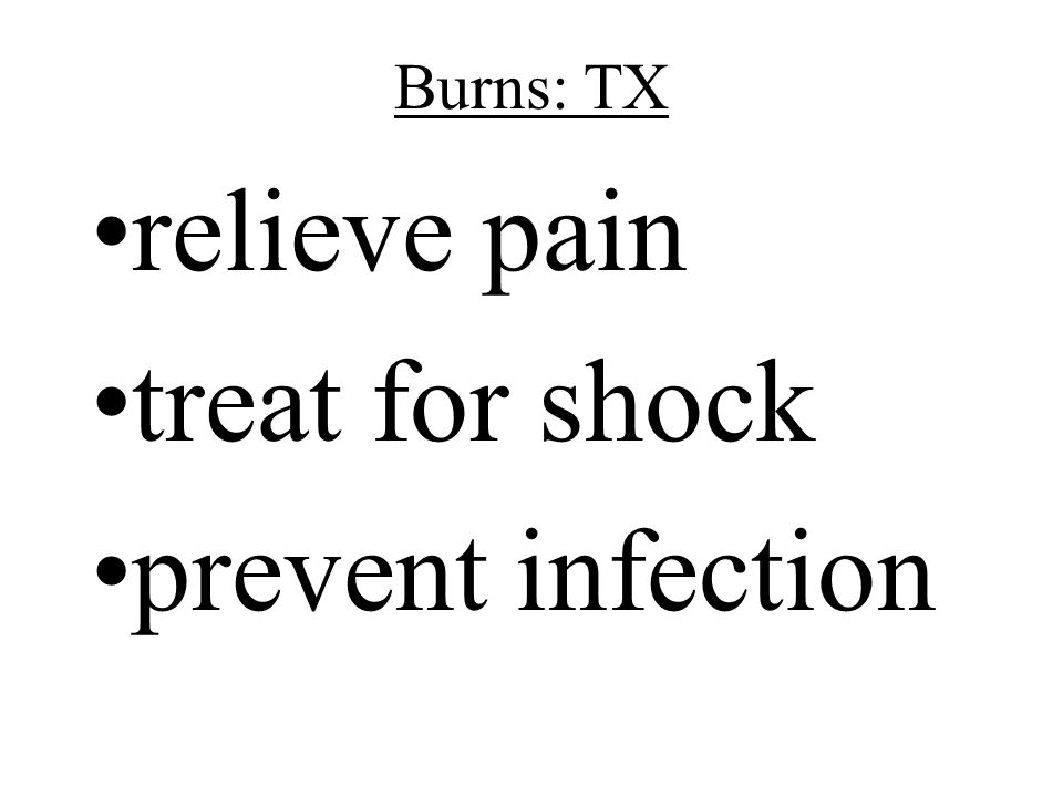 Burns: TX relieve pain treat for shock prevent infection