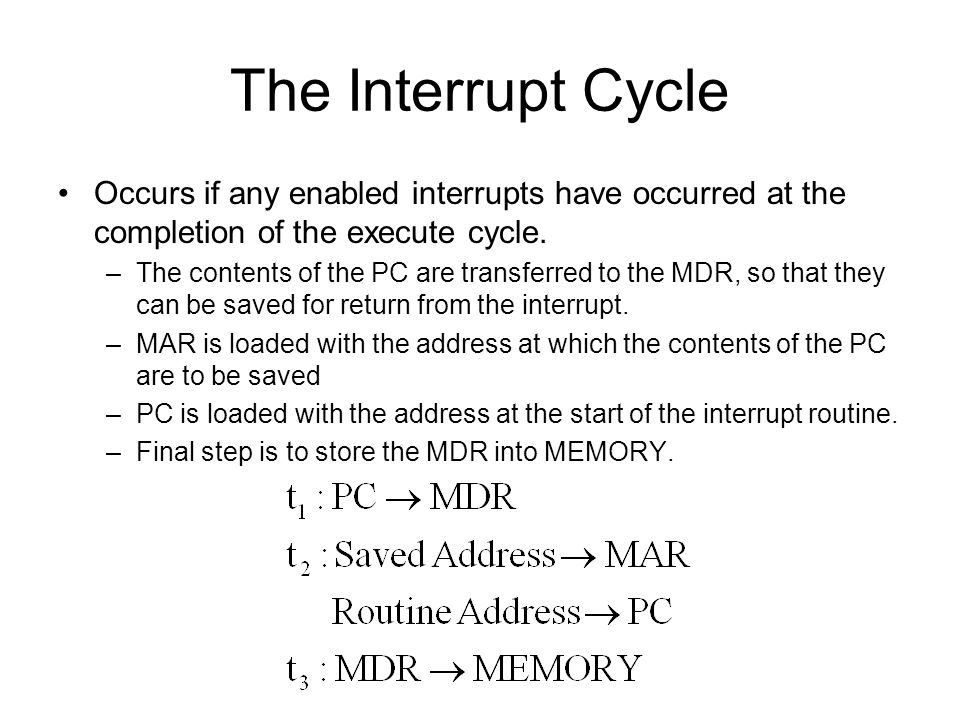 The Interrupt Cycle Occurs if any enabled interrupts have occurred at the completion of the execute cycle.