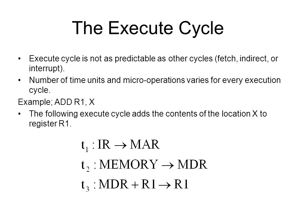 The Execute Cycle Execute cycle is not as predictable as other cycles (fetch, indirect, or interrupt).