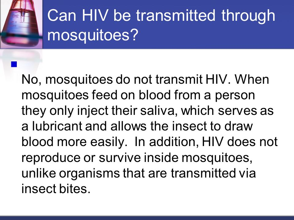 how mosquitos cannot transmit hiv aids Has anyone ever think of how mosquitoes transfer malaria from one person to another but they can't transfer hiv/aids and both of.