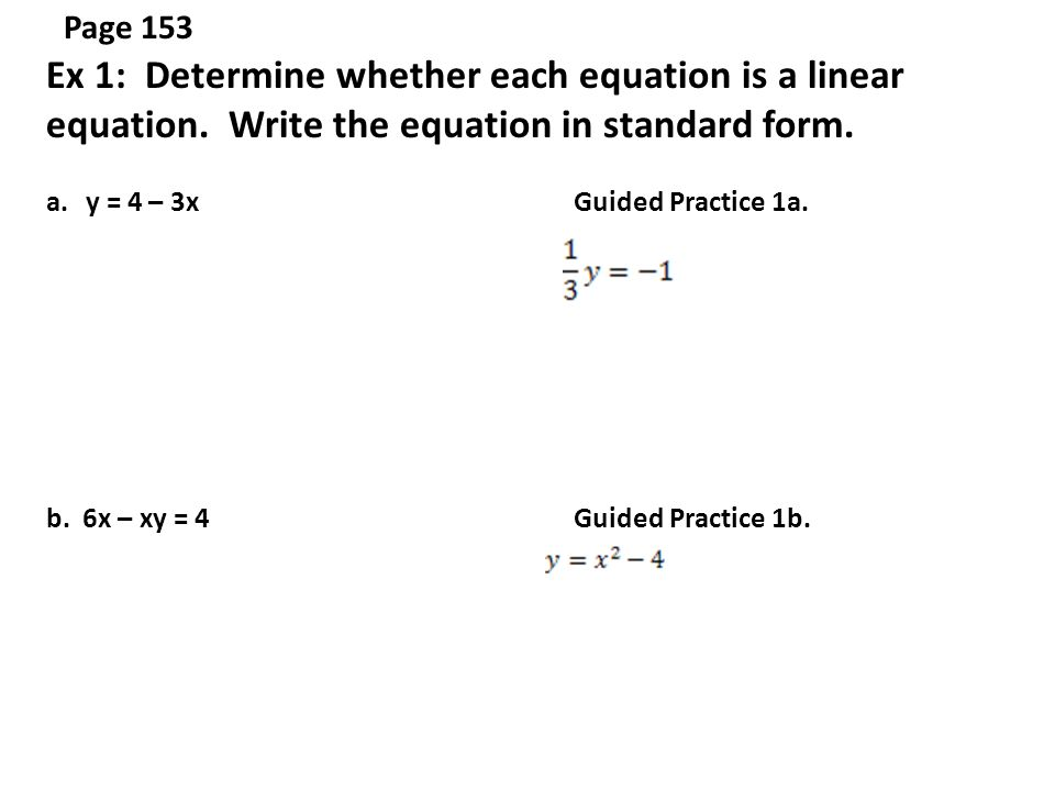 writing equations in standard form The standard form of a linear equation is written in the form ax + by = c a, b, & c  are all real numbers any equation can be transformed into this form by adding.