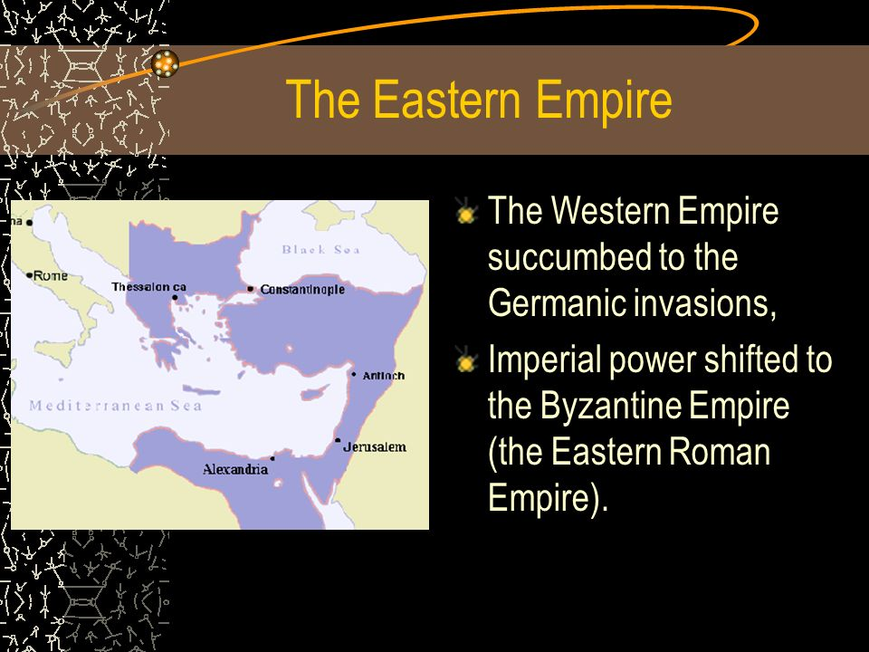The Eastern Empire The Western Empire succumbed to the Germanic invasions,