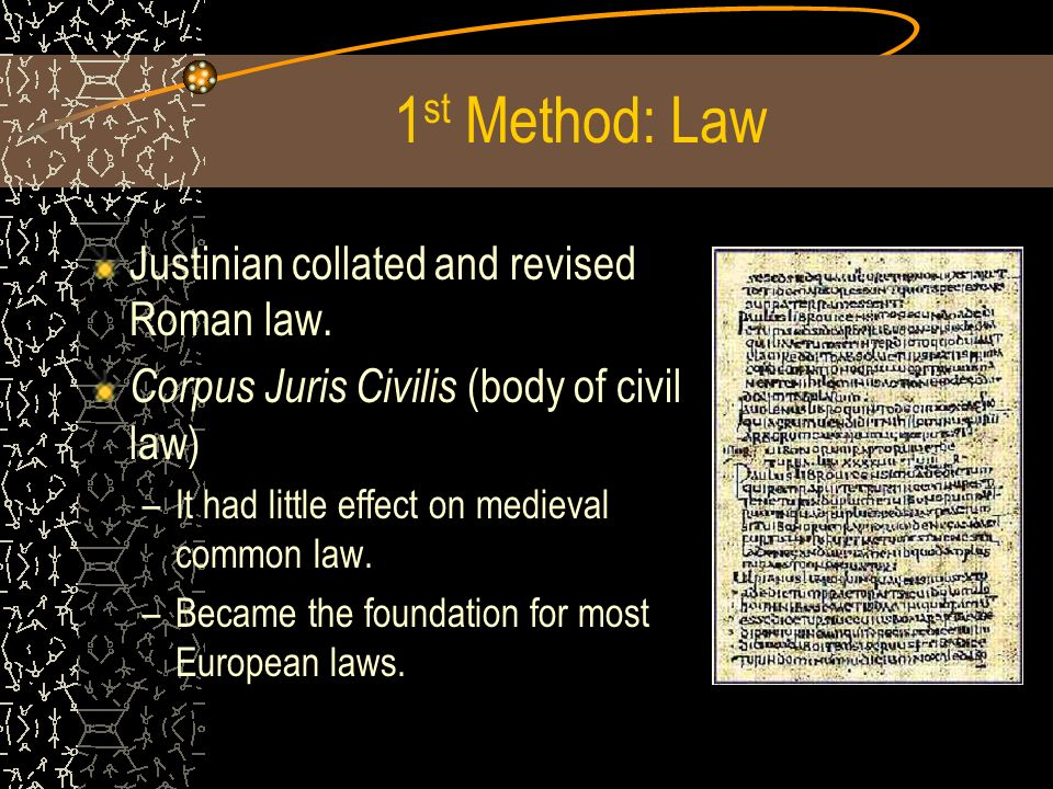 1st Method: Law Justinian collated and revised Roman law.