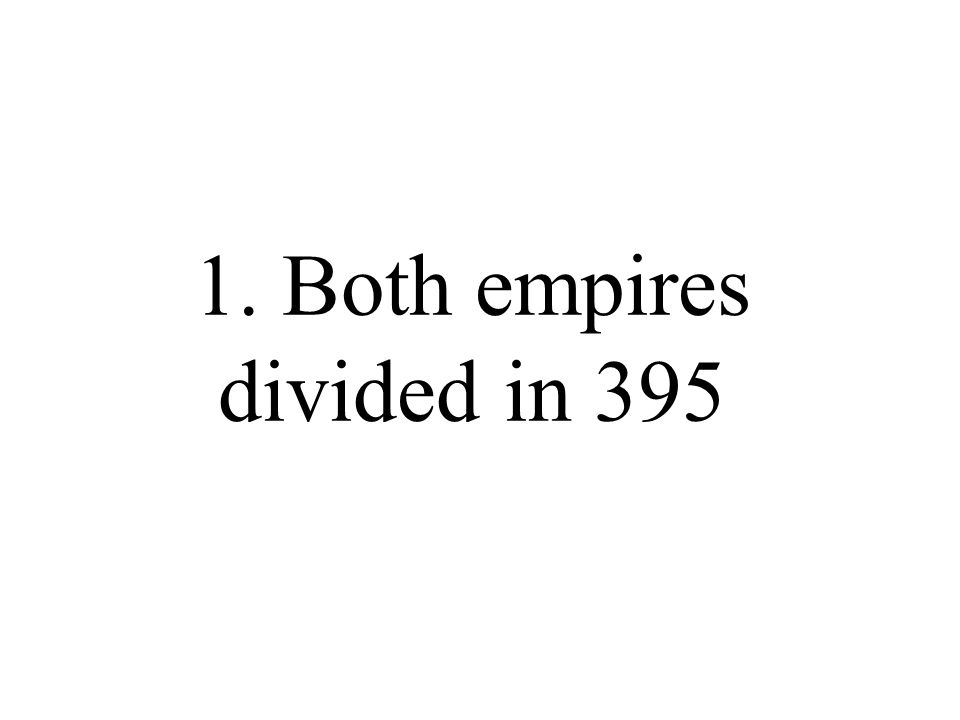 1. Both empires divided in 395