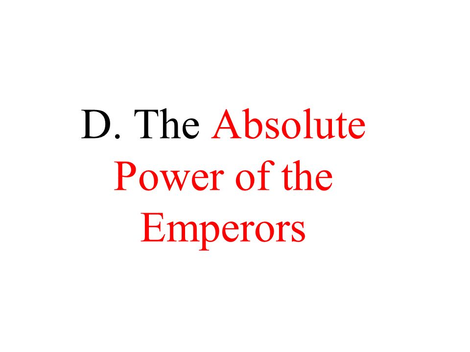 D. The Absolute Power of the Emperors