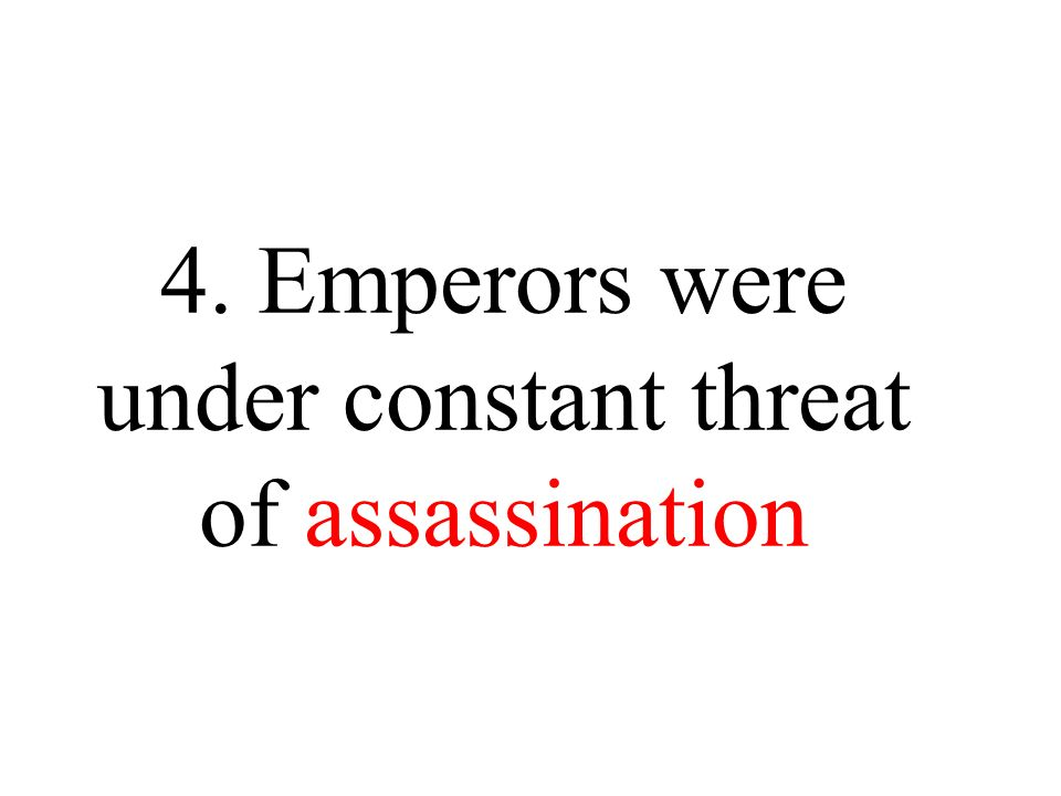 4. Emperors were under constant threat of assassination