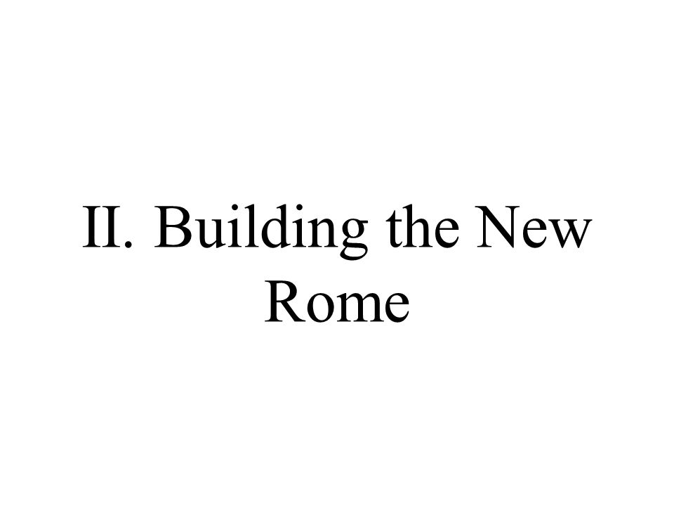 II. Building the New Rome