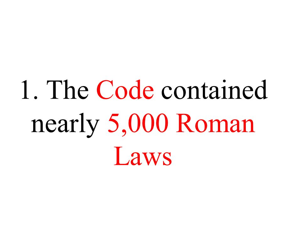 1. The Code contained nearly 5,000 Roman Laws