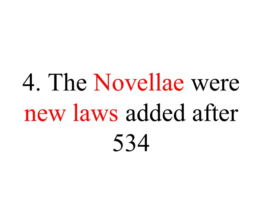 4. The Novellae were new laws added after 534