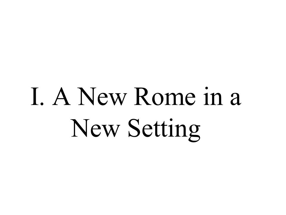 I. A New Rome in a New Setting