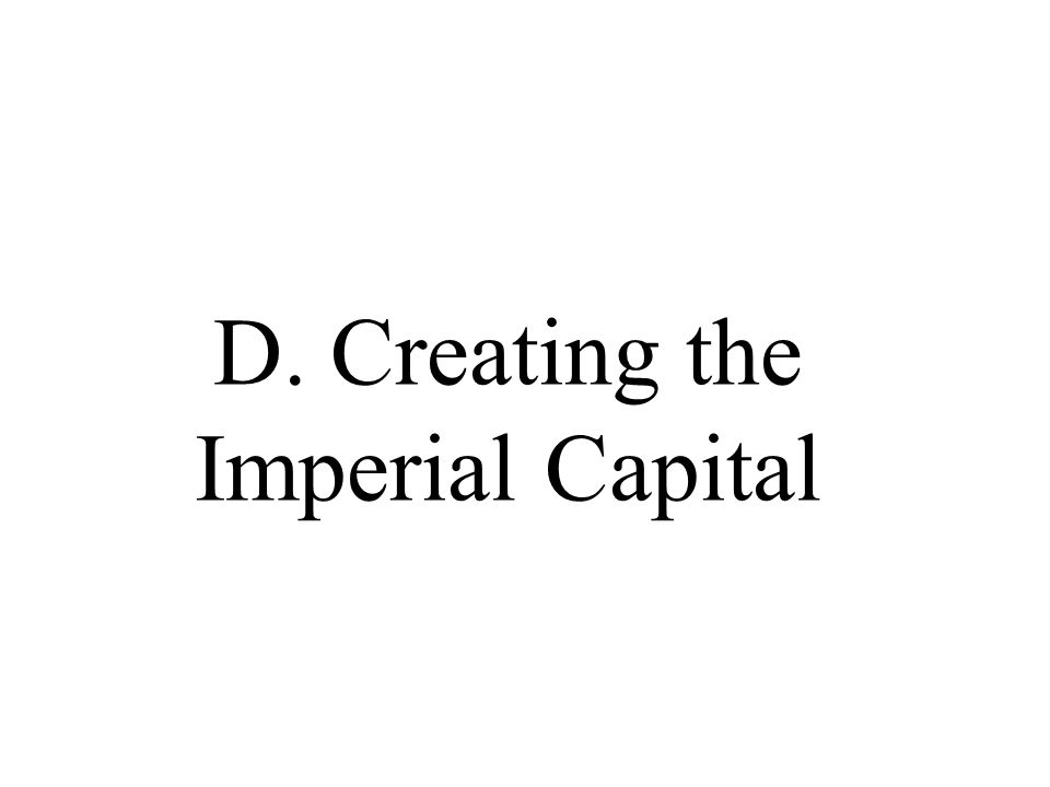 D. Creating the Imperial Capital