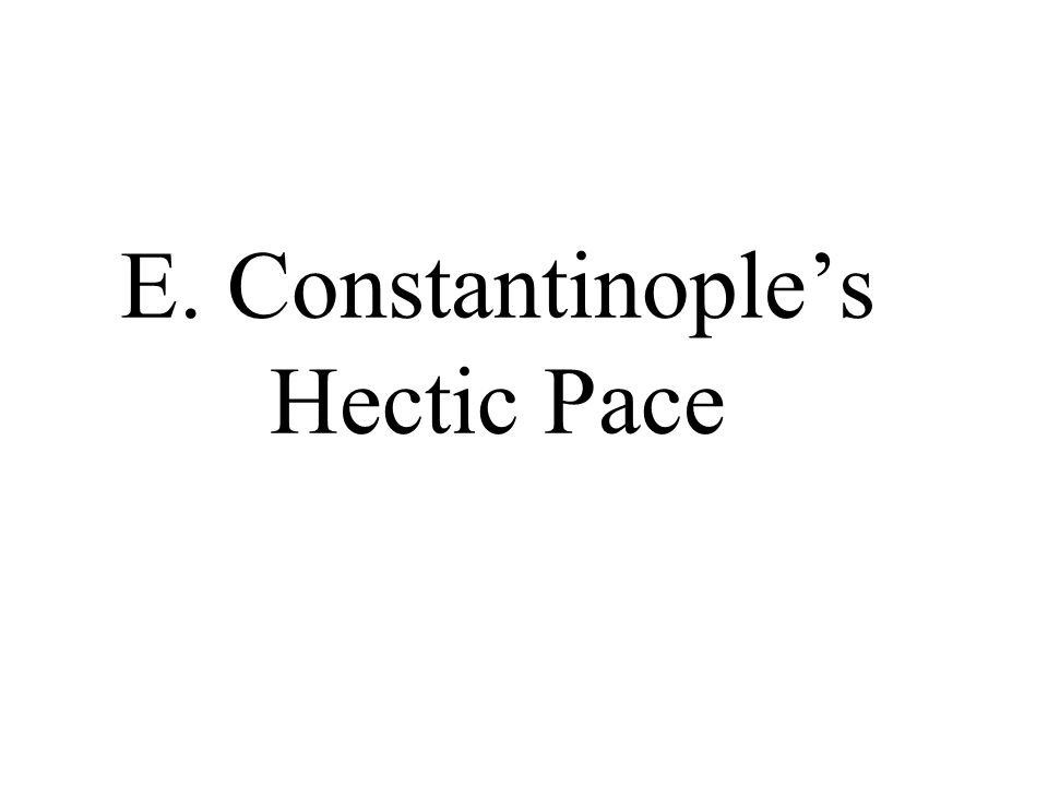 E. Constantinople's Hectic Pace