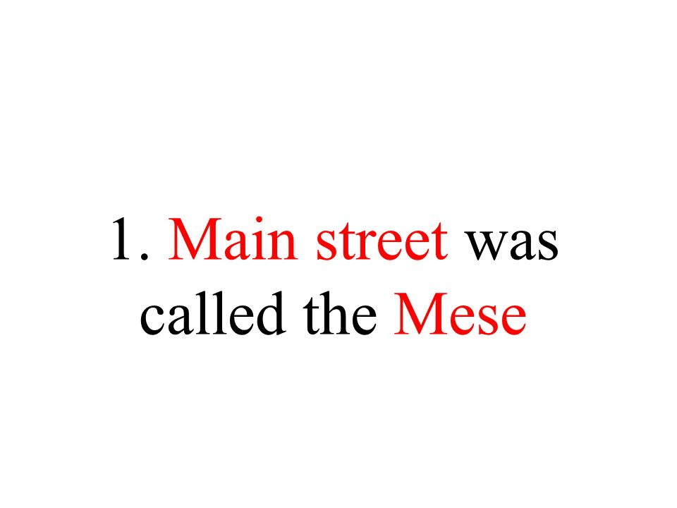 1. Main street was called the Mese