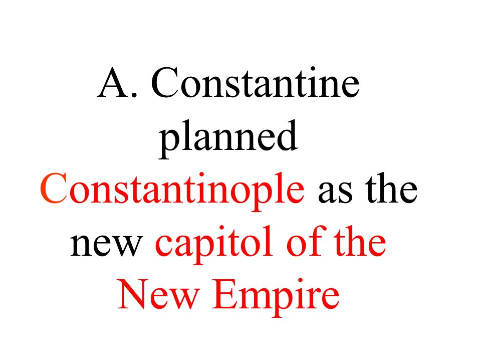 A. Constantine planned Constantinople as the new capitol of the New Empire